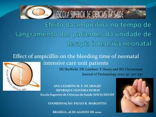 Effect of ampicillin on the bleeding time of neonatal intensive  care unit patients MJ Sheffield, DK Lambert, E Henry an