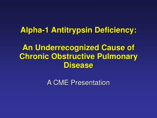 Alpha-1 Antitrypsin Deficiency:  An Underrecognized Cause of Chronic Obstructive Pulmonary Disease