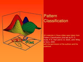 Pattern Classification    All materials in these slides were taken from  Pattern Classification 2nd ed by R. O. Duda, P.