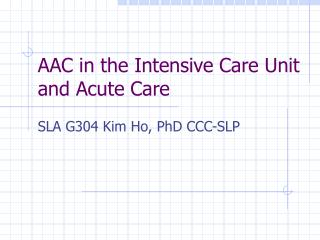 AAC in the Intensive Care Unit  and Acute Care