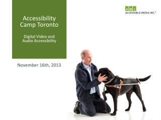 Accessibility  Camp Toronto Digital Video and  Audio Accessibility