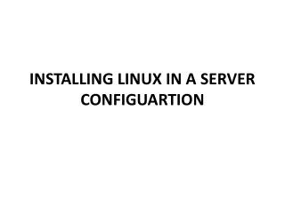 INSTALLING LINUX IN A SERVER CONFIGUARTION