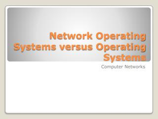 Network Operating Systems versus Operating Systems