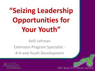 """ Seizing Leadership  Opportunities for Your Youth"""