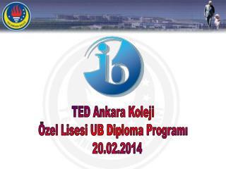 TED Ankara Koleji Özel Lisesi UB Diploma Programı    20.02.2014