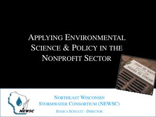 Northeast Wisconsin  Stormwater Consortium (NEWSC) Jessica Schultz - Director