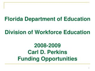 Florida Department of Education  Division of Workforce Education  2008-2009  Carl D. Perkins Funding Opportunities