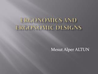 ERGONOMICS AND ERGONOMIC DESIGNS