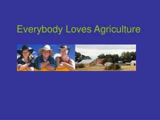 Everybody Loves Agriculture
