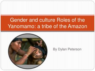 Gender and culture Roles of the Yanomamo: a tribe of the Amazon