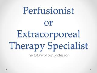 Perfusionist or  Extracorporeal Therapy Specialist
