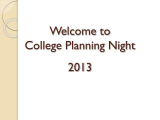 Welcome to  College Planning Night 2013
