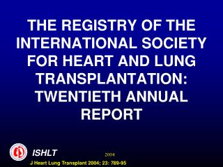 THE REGISTRY OF THE INTERNATIONAL SOCIETY FOR HEART AND LUNG TRANSPLANTATION:  TWENTIETH ANNUAL REPORT