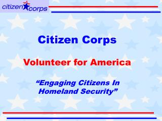 "Citizen Corps Volunteer for America ""Engaging Citizens In Homeland Security"""