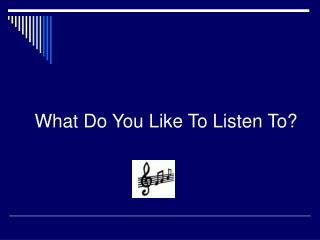 What Do You Like To Listen To?