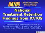 National  Treatment Retention Findings from DATOS