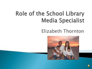 Role of the School Library  Media Specialist