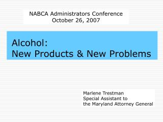 Alcohol:  New Products & New Problems