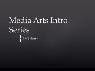 Media Arts Intro Series