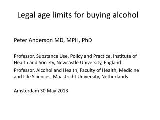 Legal age limits for buying alcohol Peter Anderson MD, MPH, PhD