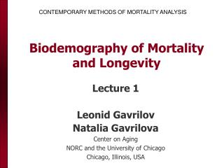CONTEMPORARY METHODS OF MORTALITY ANALYSIS Biodemography of Mortality and Longevity