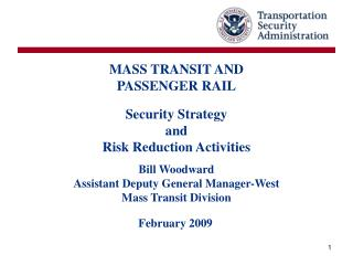 MASS TRANSIT AND PASSENGER RAIL Security Strategy  and  Risk Reduction Activities Bill Woodward