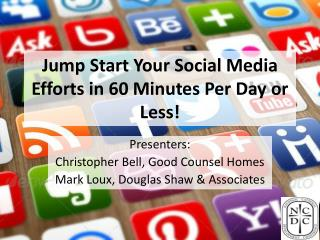 Jump Start Your Social Media Efforts in 60 Minutes Per Day or Less !