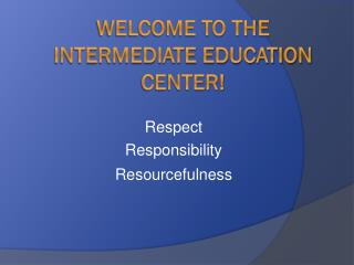 Welcome to the Intermediate Education Center!