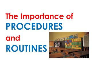 The Importance of  PROCEDURES and ROUTINES