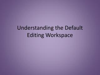 Understanding the Default Editing Workspace