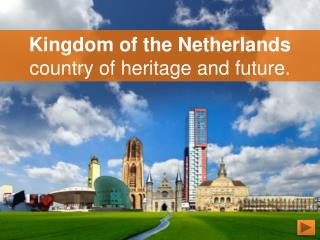 Kingdom  of  the Netherlands country of  heritage  and  future .