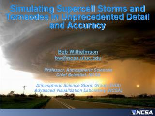 Simulating  Supercell  Storms and  Tornaodes  in Unprecedented Detail and Accuracy