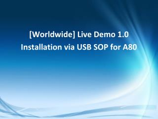 [Worldwide] Live Demo 1.0 Installation via USB SOP for A80