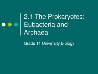 2.1 The Prokaryotes: Eubacteria and Archaea