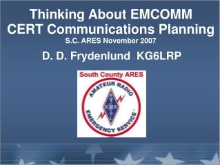 Thinking About EMCOMM CERT Communications Planning S.C. ARES November 2007