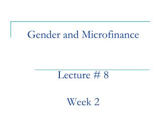 Gender and Microfinance Lecture # 8 Week 2