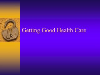 Getting Good Health Care