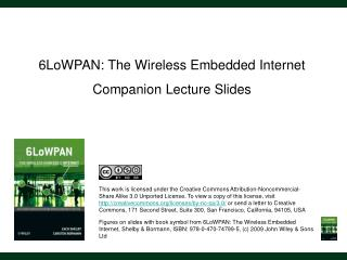6LoWPAN: The Wireless Embedded Internet Companion Lecture Slides