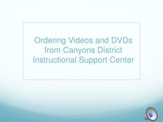 Ordering Videos and DVDs from Canyons District Instructional Support Center