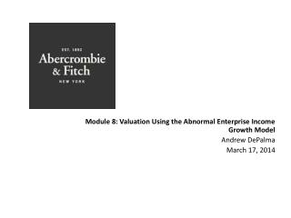 Module 8: Valuation Using the Abnormal Enterprise Income Growth Model Andrew  DePalma