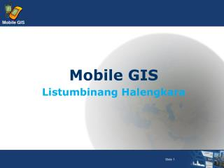 Mobile GIS Listumbinang Halengkara