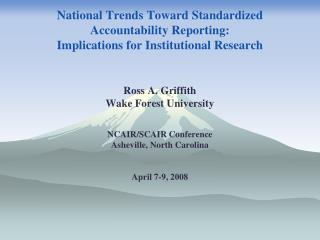 Ross A. Griffith Wake Forest University NCAIR/SCAIR Conference Asheville, North Carolina