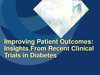 Improving Patient Outcomes: Insights From Recent Clinical Trials in Diabetes