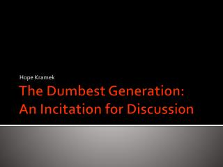 The Dumbest Generation:  An Incitation for Discussion
