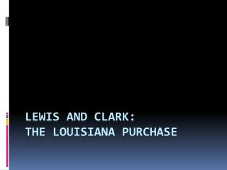 Lewis and Clark: The Louisiana Purchase