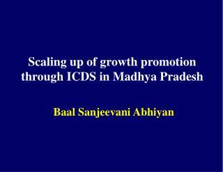 Scaling up of growth promotion through ICDS in Madhya Pradesh  Baal Sanjeevani Abhiyan