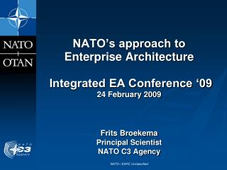 NATO's approach to Enterprise Architecture  Integrated EA Conference '09 24 February 2009