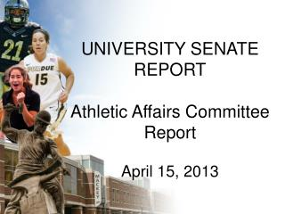 UNIVERSITY SENATE REPORT Athletic Affairs Committee Report April 15, 2013
