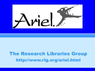 The Research Libraries Group rlg/ariel.html