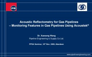 Dr. Xuesong Wang Pipeline Engineering & Supply Co Ltd. PPSA Seminar, 18 th  Nov. 2009, Aberdeen